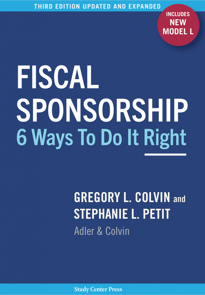 Fiscal Sponsorship 6 ways to do it right. Third Edition with New Model L